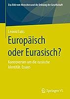 Europaeisch oder Eurasisch?: Kontroversen um die russische Identitaet. Essays (Das Bild vom Menschen und die Ordnung der Gesellschaft)