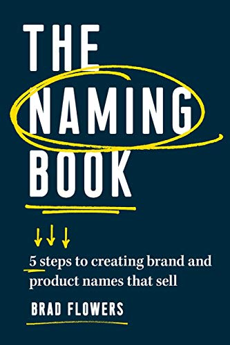 The Naming Book: 5 Steps To Creating Brand And Product Names That Sell