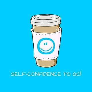 Self-Confidence To Go! Mit Mentaltraining zu mehr Selbstbewusstsein Titelbild