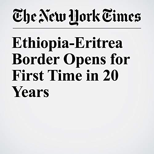 Ethiopia-Eritrea Border Opens for First Time in 20 Years copertina