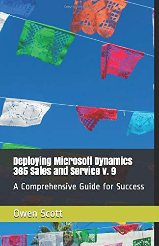 Deploying Microsoft Dynamics 365 Sales and Service v. 9: A Comprehensive Guide for Success
