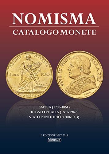 Nomisma. Catalogo monete. Savoia (1730-1861), Regno d'Italia (1861-1946), Stato Pontificio (1860-1963). Ediz. illustrata