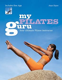 My Pilates Guru: Exercise training classes for beginners to the more advanced by [Anya Hayes]