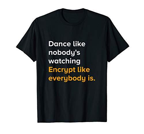Dance like nobody's watching encrypt like everybody is T-Shirt