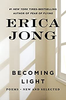 Becoming Light: Poems New and Selected by [Erica Jong]