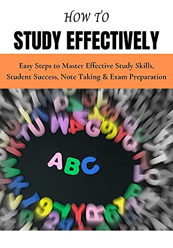 How to Study Effectively: Easy Steps to Master Effective Study Skills, Student Success, Note Taking (English Edition)