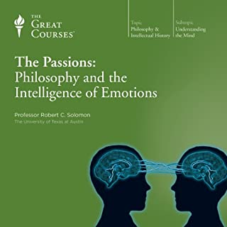 The Passions: Philosophy and the Intelligence of Emotions                   Written by:                                                                                                                                 Robert C. Solomon,                                                                                        The Great Courses                               Narrated by:                                                                                                                                 Robert C. Solomon                      Length: 12 hrs and 37 mins     2 ratings     Overall 4.5