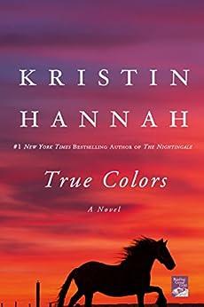 True Colors: A Novel by [Kristin Hannah]