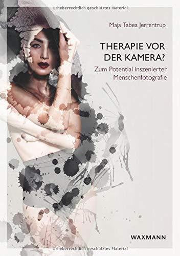 Therapie vor der Kamera: Zum Potential inszenierter Menschenfotografie