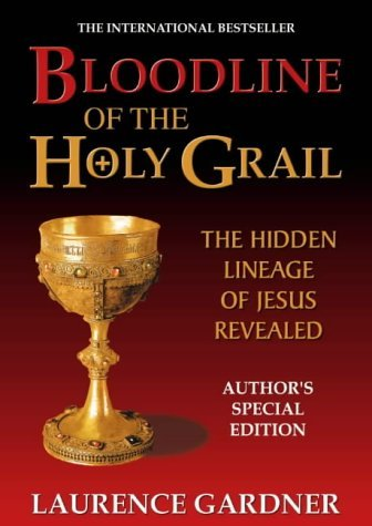 Bloodline of the Holy Grail: The Hidden Lineage of Jesus Revealed by Laurence Gardner (1-Jun-2001) Hardcover