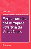 Mexican American and Immigrant Poverty in the United States (The Springer Series on Demographic Methods and Population Analysis (28))