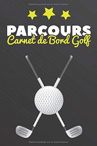 PARCOURS - Carnet de Bord Golf: Journal de bord à remplir pour les passionnés de golf | Cahier pour notre et suivre les résultats, les statistiques et ... golfeur | 121 pages A5 (15,24 x 22,86 cm) PDF Books