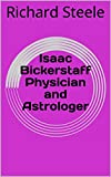 Isaac Bickerstaff Physician and Astrologer (English Edition)