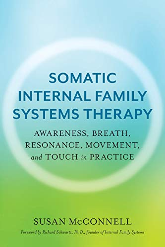Compare Textbook Prices for Somatic Internal Family Systems Therapy: Awareness, Breath, Resonance, Movement and Touch in Practice 1 Edition ISBN 9781623174880 by McConnell CIFST, Susan,Schwartz PhD, Richard