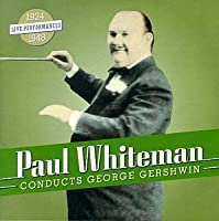 Whiteman Conducts Gershwin by Gershwin