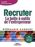 Recruter - La Boîte à outils de l'entrepreneur - Tout ce qu'il faut savoir pour embaucher