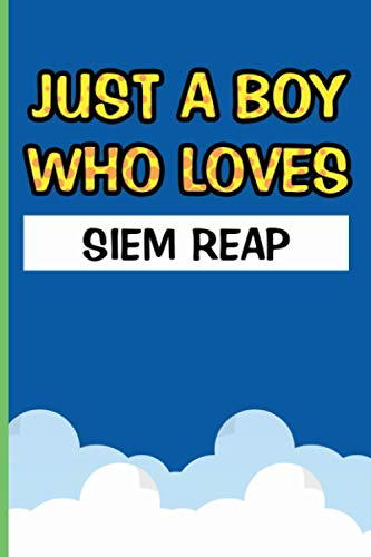 Just A Boy Who Loves Siem Reap: Personalized Journal Diary For Travellers, Backpackers, Campers, Wide Ruled Notebook Gift For Siem Reap lovers