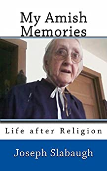 My Amish Memories: Life After Religion by [Joseph Slabaugh]