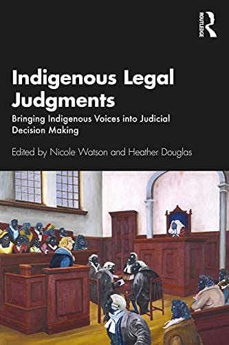 Indigenous Legal Judgments: Bringing Indigenous Voices into Judicial Decision Making (English Edition)