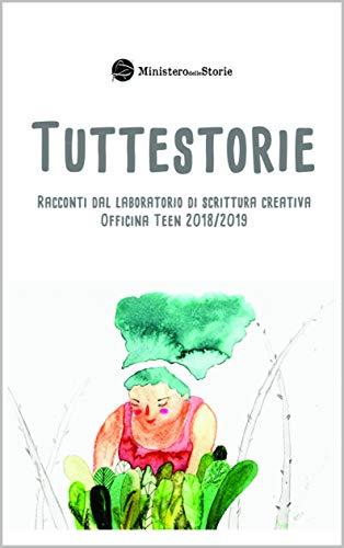 TUTTESTORIE 2018/2019: Racconti dal laboratorio di scrittura creativa Officina Teen 201/2019 (Italian Edition)