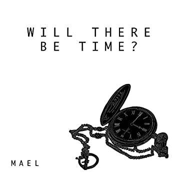 Will There Be Time?