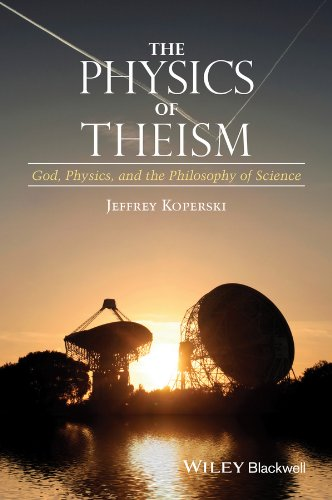 Compare Textbook Prices for The Physics of Theism: God, Physics, and the Philosophy of Science 1 Edition ISBN 9781118932803 by Koperski, Jeffrey