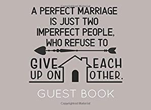 A Perfect Marriage Is Just Two Imperfect People Who Refuse to Give Up on Each Other: Guest Book for any wedding related celebration. Perfect for family members and friends to sign in.