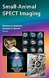 Small-Animal SPECT Imaging - Matthew A. Kupinski