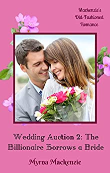 Wedding Auction 2: The Billionaire Borrows a Bride by [Myrna Mackenzie]