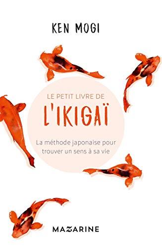 Das kleine Buch von Ikigai: Die japanische Methode, um einen Sinn in Ihrem Leben zu finden