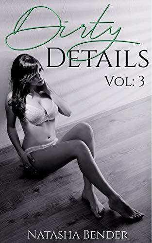 Dirty Details Volume: 3: 5 book explicit adult erotic short story bundle collection