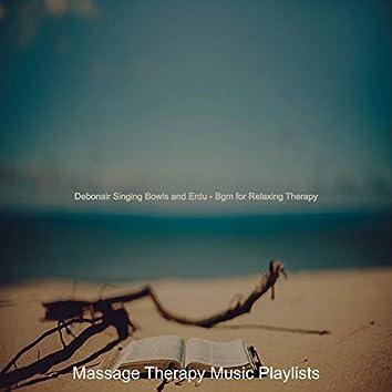 Debonair Singing Bowls and Erdu - Bgm for Relaxing Therapy