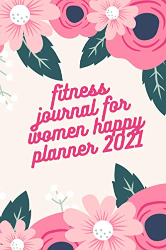 fitness journal for women happy planner 2021: Fitness Exercise To get a great body, gift for tenns girls & ladies