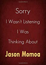Sorry I Wasn't Listening I Was Thinking About Jason Momoa: A Jason Momoa Journal Notebook to Write down things, Take notes, Record Plans or Keep Track of Habits (7