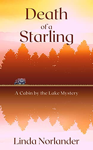 Death of a Starling: A Cabin By the Lake Mystery by [Linda Norlander]