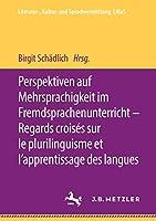 Perspektiven auf Mehrsprachigkeit im Fremdsprachenunterricht – Regards croisés sur le plurilinguisme et l'apprentissage des langues (Literatur-, Kultur- und Sprachvermittlung: LiKuS)