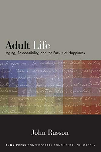 Compare Textbook Prices for Adult Life: Aging, Responsibility, and the Pursuit of Happiness SUNY series in Contemporary Continental Philosophy  ISBN 9781438479507 by Russon, John