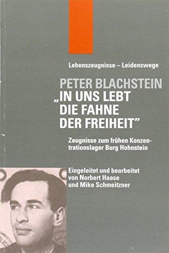 Peter Blachstein. In uns lebt die Fahne der Freiheit: Zeugnisse zum frühen Konzentrationslager Burg Hohnstein (2005-12-31)