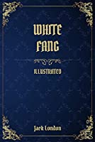 White Fang: (Illustrated)
