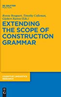 Extending the Scope of Construction Grammar (Cognitive Linguistic Research)