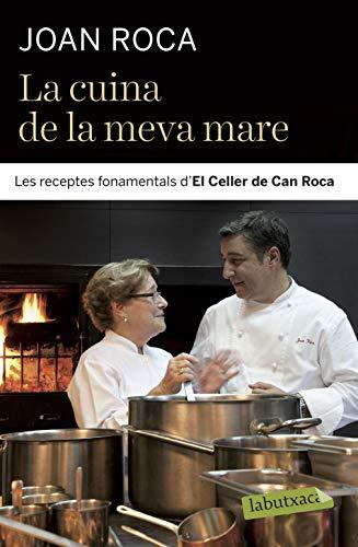 La Cuina De La Meva Mare: Les receptes fonamentals d´El Celler de Can Roca (LABUTXACA)