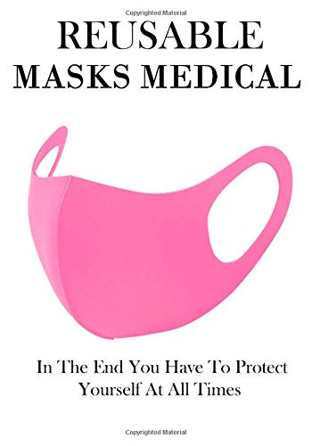 REUSABLE MASKS MEDICAL: In The End You Have To Protect Yourself At All Times, For Girls, ... Notebook