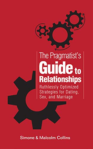 The Pragmatist's Guide to Relationships: Ruthlessly Optimized Strategies for Dating, Sex, and Marriage (English Edition)