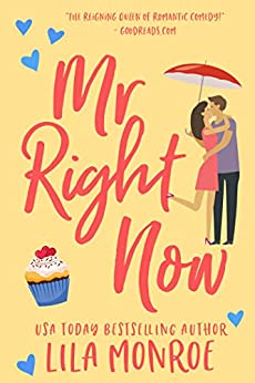 Mr Right Now: A Romantic Comedy (Lucky in Love Book 4) by [Lila Monroe]