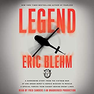 Legend     A Harrowing Story from the Vietnam War of One Green Beret's Heroic Mission to Rescue a Special Forces Team Caught Behind Enemy Lines              By:                                                                                                                                 Eric Blehm                               Narrated by:                                                                                                                                 Fred Sanders                      Length: 9 hrs and 9 mins     888 ratings     Overall 4.7