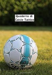 Quaderno di Calcio Tattico: Taccuino dell\'allenatore di calcio   Quaderno ideale per preparare le tue partite e tattiche   Il mio quaderno di calcio   ... le partite, le tattiche, i punteggi, ...