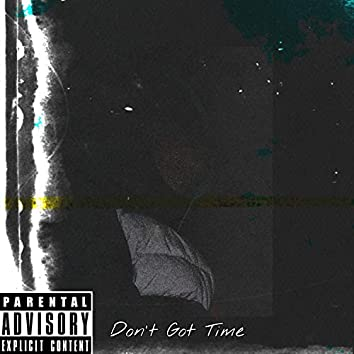 Don't Got Time