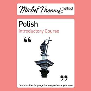 Michel Thomas Method     Polish Introductory Course              By:                                                                                                                                 Michel Thomas Method                           Length: 2 hrs and 26 mins     15 ratings     Overall 3.9