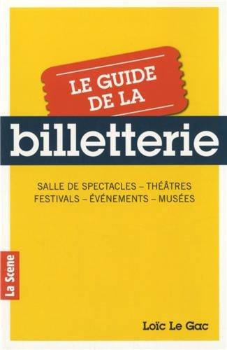 Le guide de la billetterie : Salle de spectacles, théâtres, festivals, événements, musées