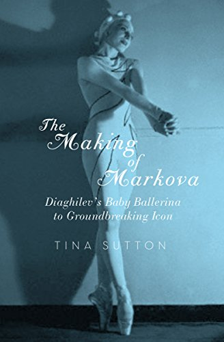 The Making of Markova: Diaghilev's Baby Ballerina to Groundbreaking Icon (English Edition)